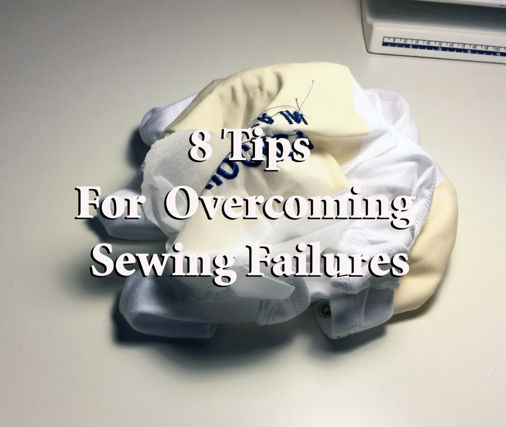 8 Tips For Overcoming Sewing Failures