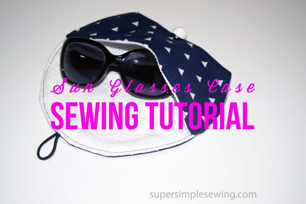 sun glasses case sewing tutorial